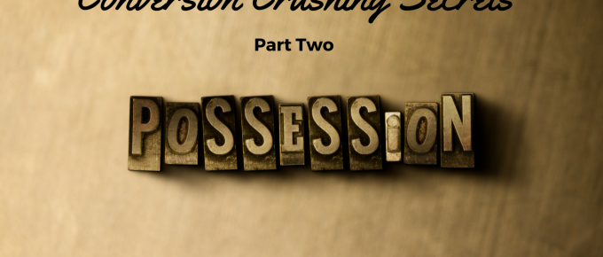 Conversion Crushing Secrets Part Two: The Possession