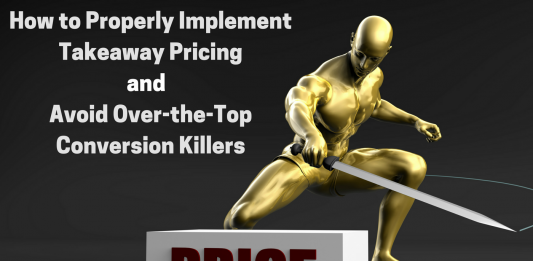 How To Properly Implement Takeaway Pricing And Avoid Over The Top Conversion Killers