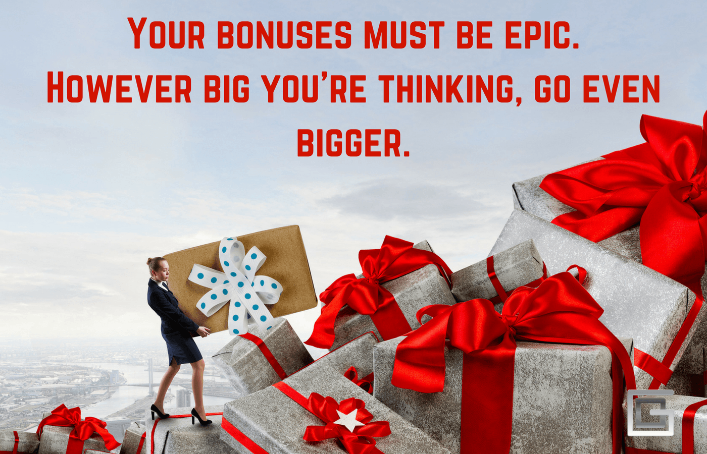 Epic, value packed bonuses are the key to a successful conversion rate.